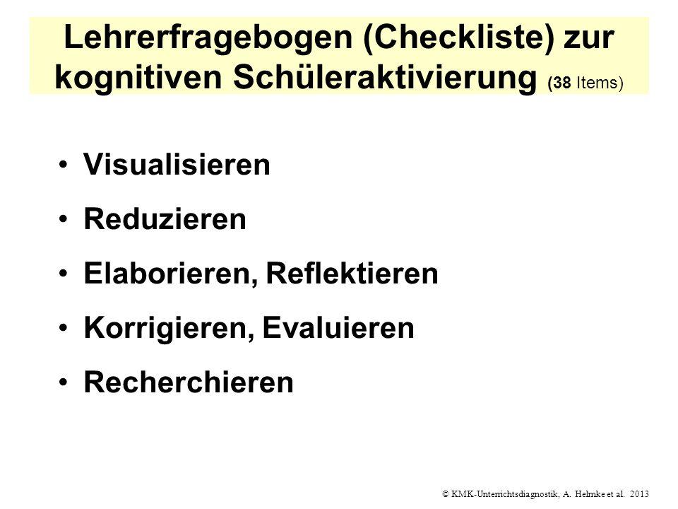 © KMK-Unterrichtsdiagnostik, A. Helmke et al. 2013 Lehrerfragebogen (Checkliste) zur kognitiven Schüleraktivierung (38 Items) Visualisieren Reduzieren
