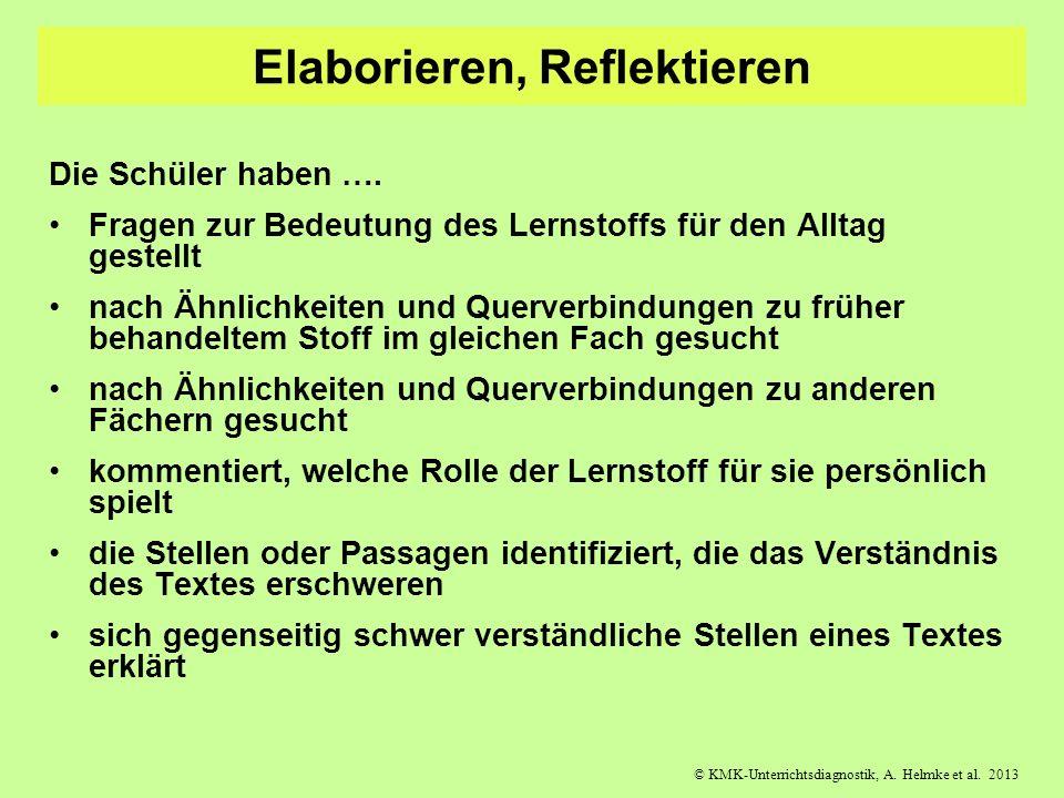 © KMK-Unterrichtsdiagnostik, A. Helmke et al. 2013 Elaborieren, Reflektieren Die Schüler haben …. Fragen zur Bedeutung des Lernstoffs für den Alltag g