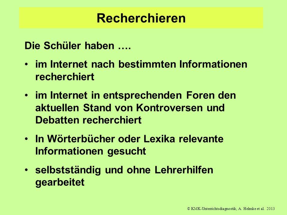 © KMK-Unterrichtsdiagnostik, A. Helmke et al. 2013 Recherchieren Die Schüler haben …. im Internet nach bestimmten Informationen recherchiert im Intern