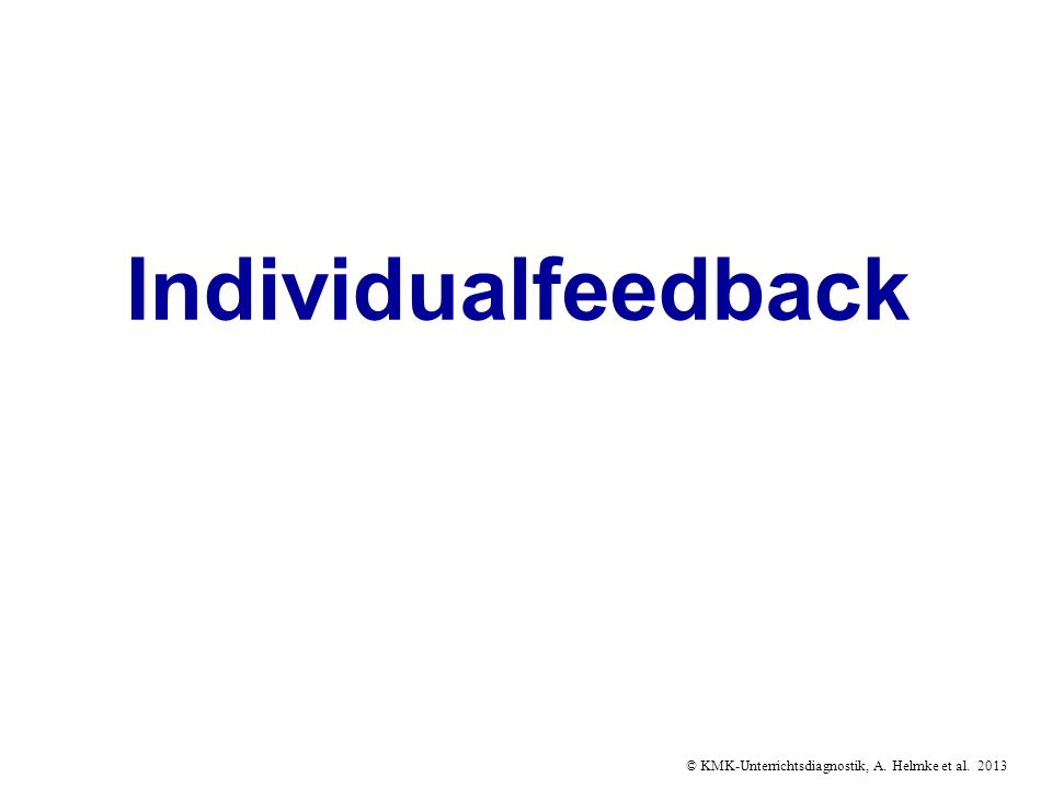 © KMK-Unterrichtsdiagnostik, A. Helmke et al. 2013 Individualfeedback
