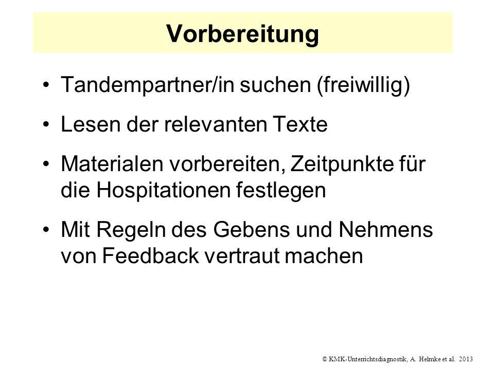 © KMK-Unterrichtsdiagnostik, A. Helmke et al. 2013 Vorbereitung Tandempartner/in suchen (freiwillig) Lesen der relevanten Texte Materialen vorbereiten