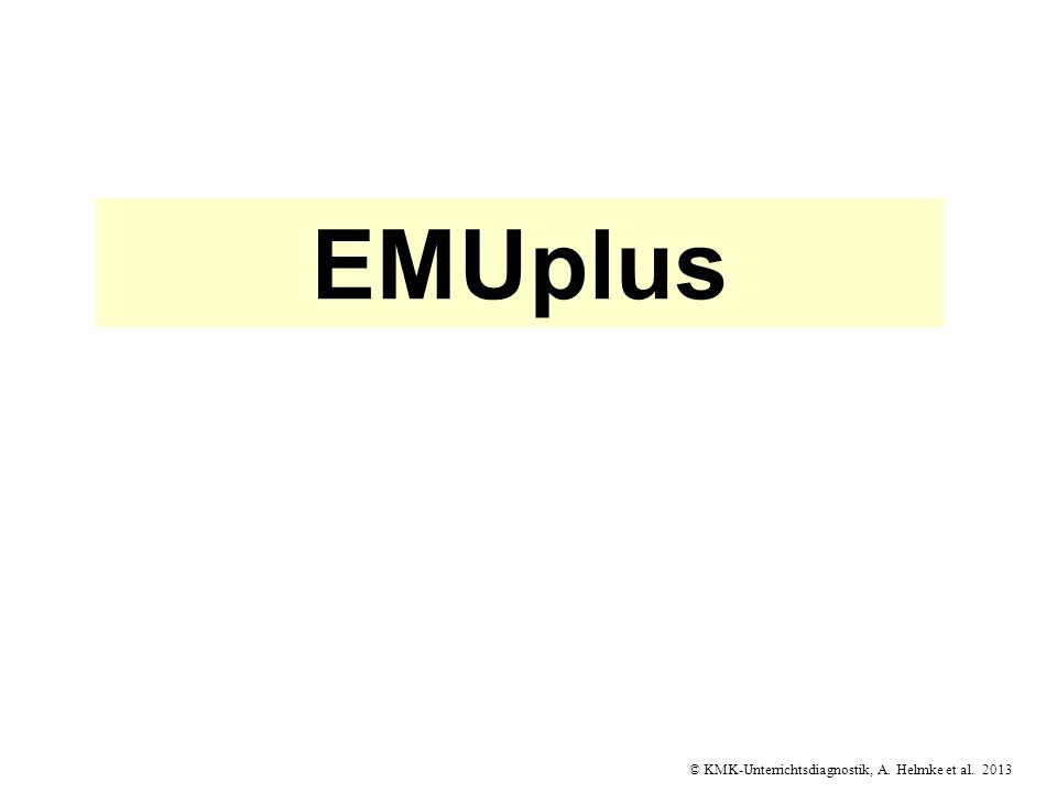 © KMK-Unterrichtsdiagnostik, A. Helmke et al. 2013 EMUplus