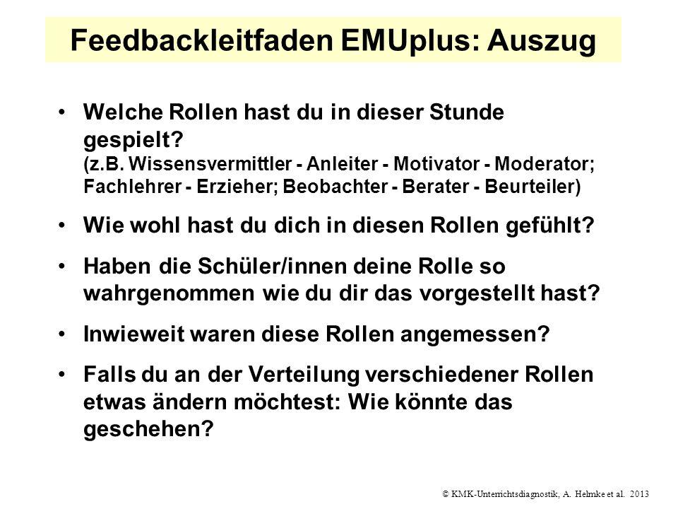 © KMK-Unterrichtsdiagnostik, A. Helmke et al. 2013 Feedbackleitfaden EMUplus: Auszug Welche Rollen hast du in dieser Stunde gespielt? (z.B. Wissensver