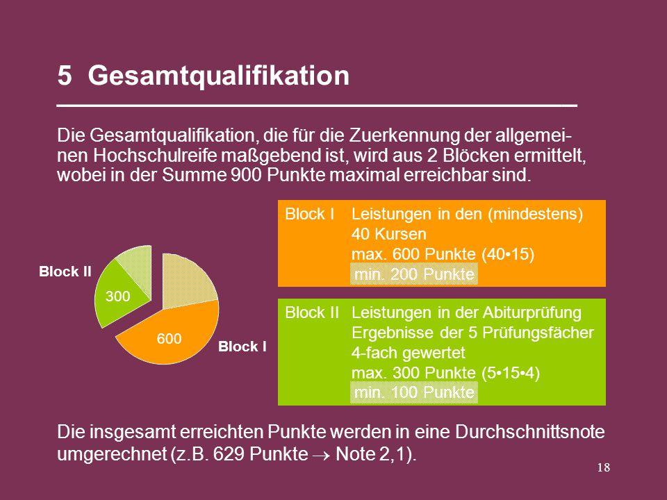 18 5 Gesamtqualifikation __________________________________ Die Gesamtqualifikation, die für die Zuerkennung der allgemei- nen Hochschulreife maßgeben