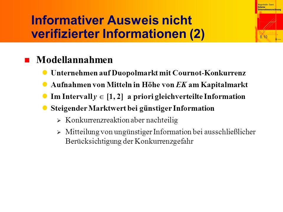 8.10 Informativer Ausweis nicht verifizierter Informationen (2) n Modellannahmen Unternehmen auf Duopolmarkt mit Cournot-Konkurrenz Aufnahmen von Mitt