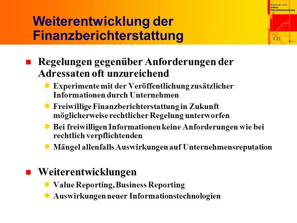 8.21 Weiterentwicklung der Finanzberichterstattung n Regelungen gegenüber Anforderungen der Adressaten oft unzureichend Experimente mit der Veröffentl