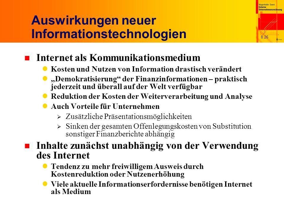 8.26 Auswirkungen neuer Informationstechnologien n Internet als Kommunikationsmedium Kosten und Nutzen von Information drastisch verändert Demokratisi