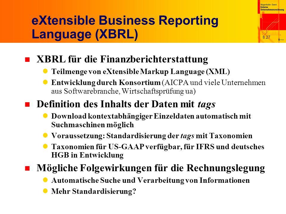 8.27 eXtensible Business Reporting Language (XBRL) n XBRL für die Finanzberichterstattung Teilmenge von eXtensible Markup Language (XML) Entwicklung d