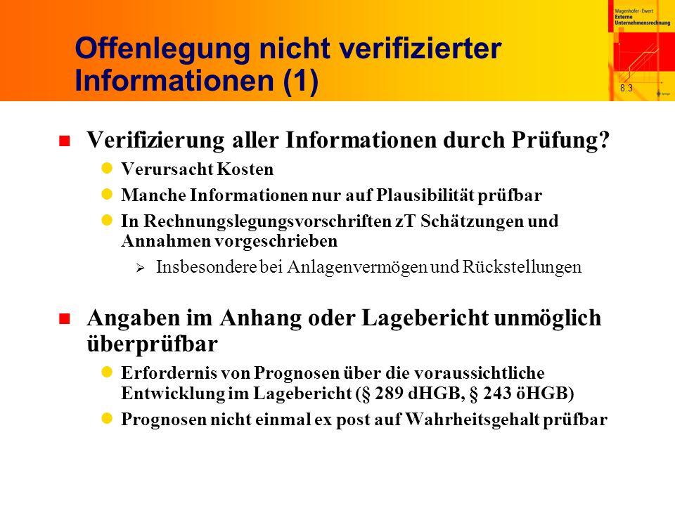 8.3 Offenlegung nicht verifizierter Informationen (1) n Verifizierung aller Informationen durch Prüfung? Verursacht Kosten Manche Informationen nur au