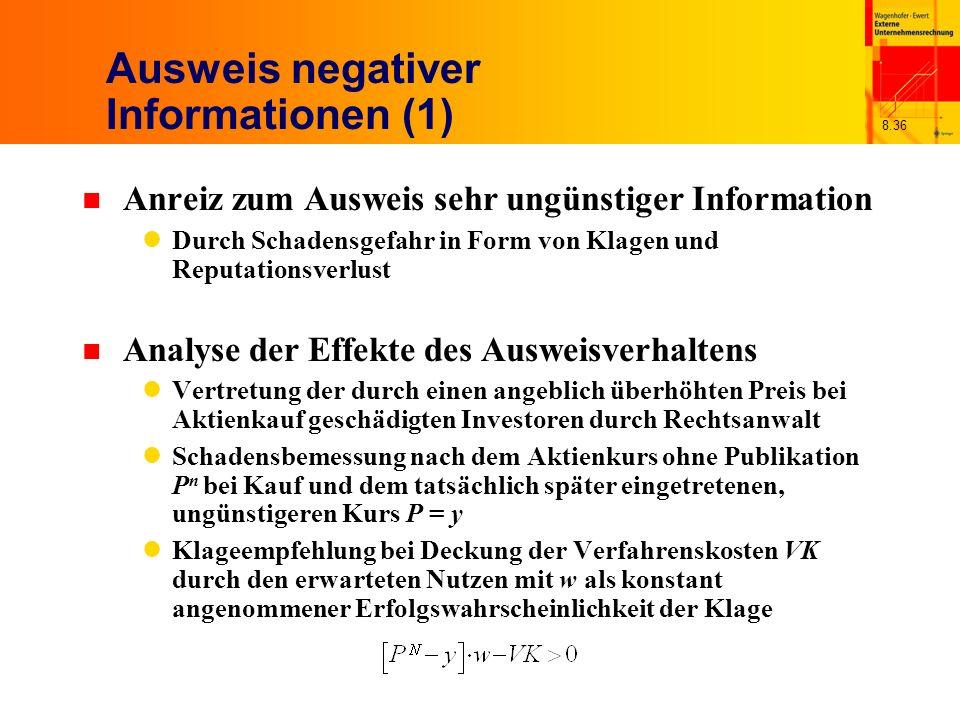 8.36 Ausweis negativer Informationen (1) n Anreiz zum Ausweis sehr ungünstiger Information Durch Schadensgefahr in Form von Klagen und Reputationsverl