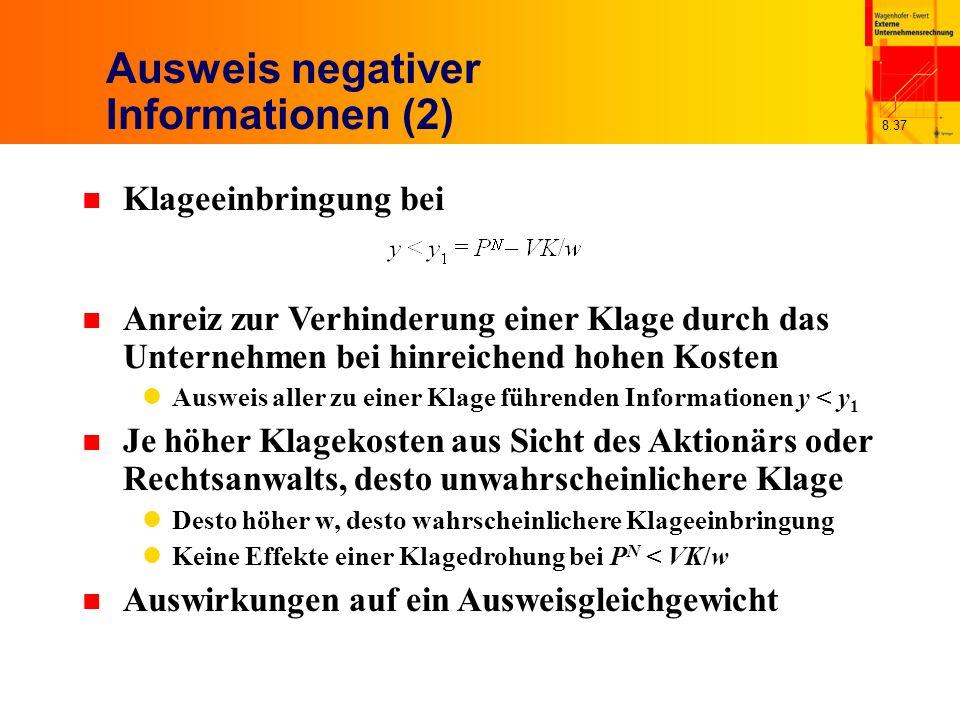 8.37 Ausweis negativer Informationen (2) n Klageeinbringung bei n Anreiz zur Verhinderung einer Klage durch das Unternehmen bei hinreichend hohen Kost