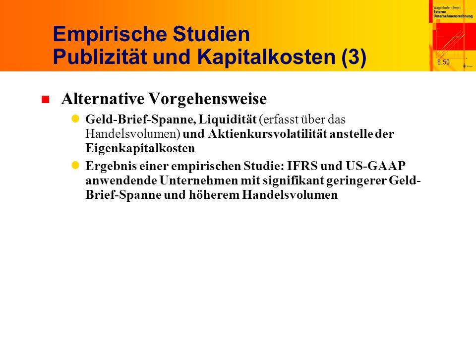 8.50 Empirische Studien Publizität und Kapitalkosten (3) n Alternative Vorgehensweise Geld-Brief-Spanne, Liquidität (erfasst über das Handelsvolumen)
