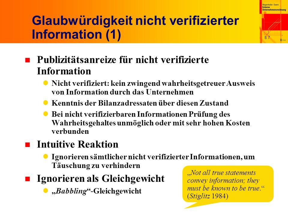 8.8 Glaubwürdigkeit nicht verifizierter Information (3) n Aber: Kursreaktionen durch Prognosen beobachtbar Information offenbar relevant, obwohl nicht verifizierbar n Mögliche Erklärungen Reputation des Unternehmens für die Qualität seiner Prognosen Eingeschränkte Informationsverzerrung auf Grund von Plausibilitätsüberlegungen und sonstigen Daten Signaling, glaubwürdige Übermittlung über den Umweg eines anderen Signals Unter Umständen Gefahr einer Klage Zielkonflikt hinsichtlich der Effekte des Ausweises