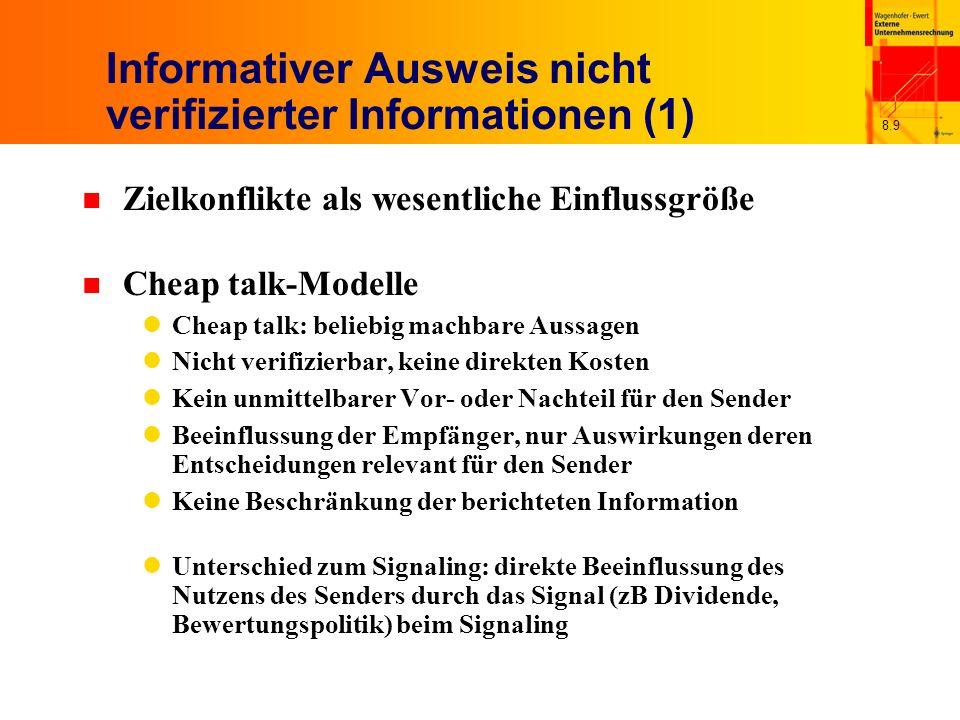 8.9 Informativer Ausweis nicht verifizierter Informationen (1) n Zielkonflikte als wesentliche Einflussgröße n Cheap talk-Modelle Cheap talk: beliebig