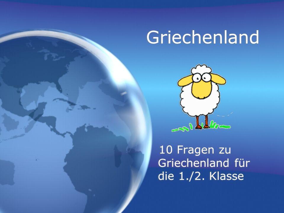 Griechenland 10 Fragen zu Griechenland für die 1./2. Klasse 10 Fragen zu Griechenland für die 1./2. Klasse