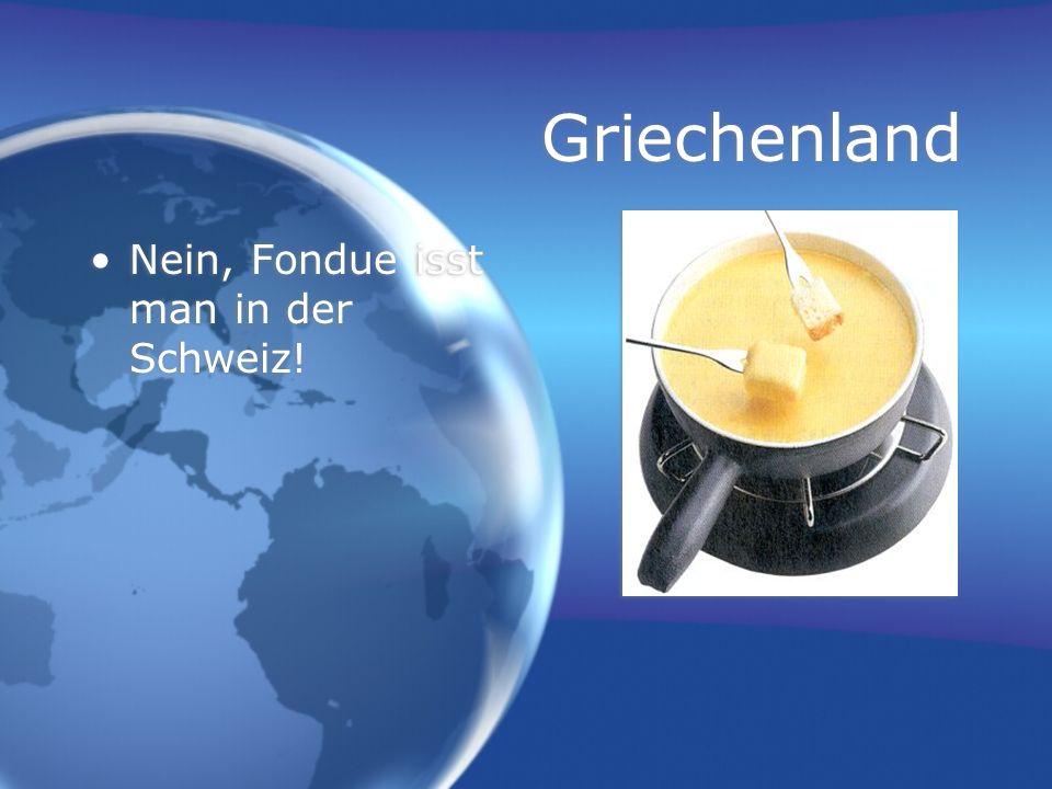 Griechenland Nein, Fondue isst man in der Schweiz!