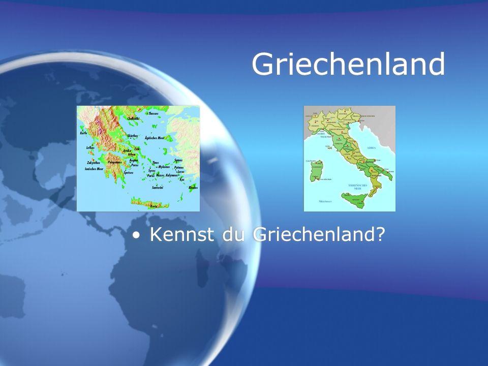 Griechenland Kennst du Griechenland?