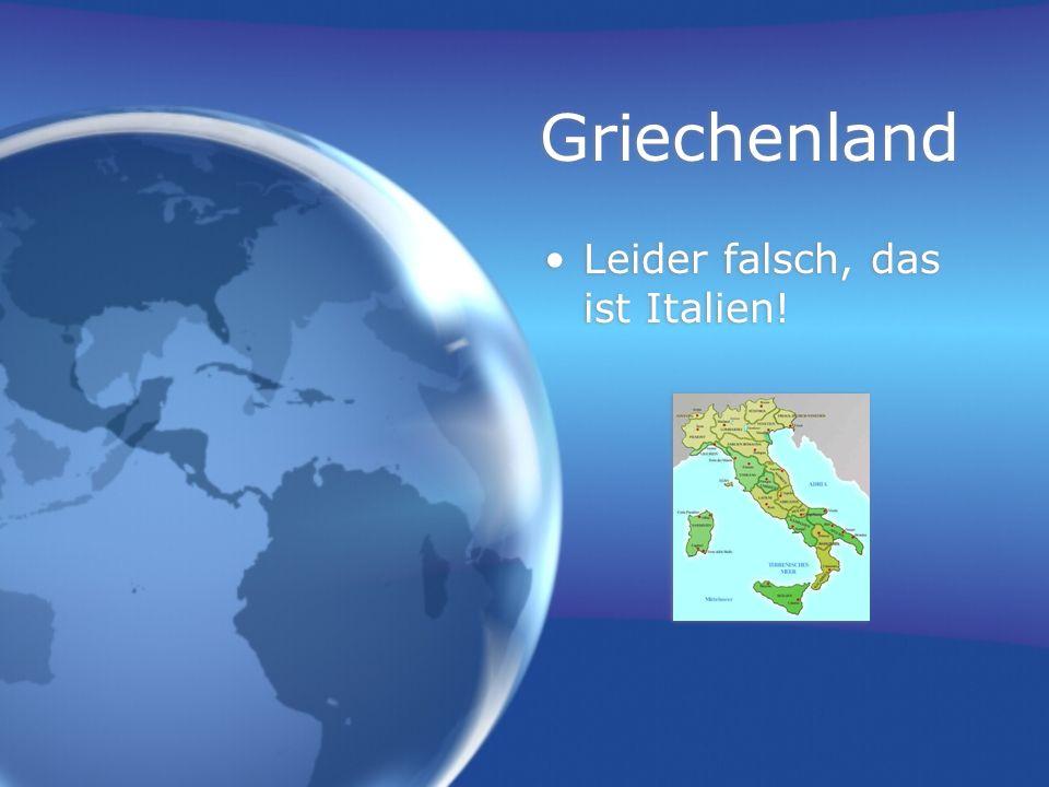 Griechenland Leider falsch, das ist Italien!