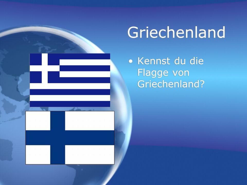 Griechenland Kennst du die Flagge von Griechenland?
