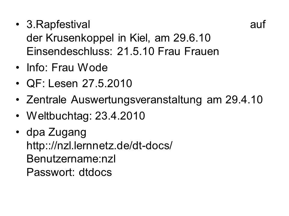 3.Rapfestival auf der Krusenkoppel in Kiel, am 29.6.10 Einsendeschluss: 21.5.10 Frau Frauen Info: Frau Wode QF: Lesen 27.5.2010 Zentrale Auswertungsve