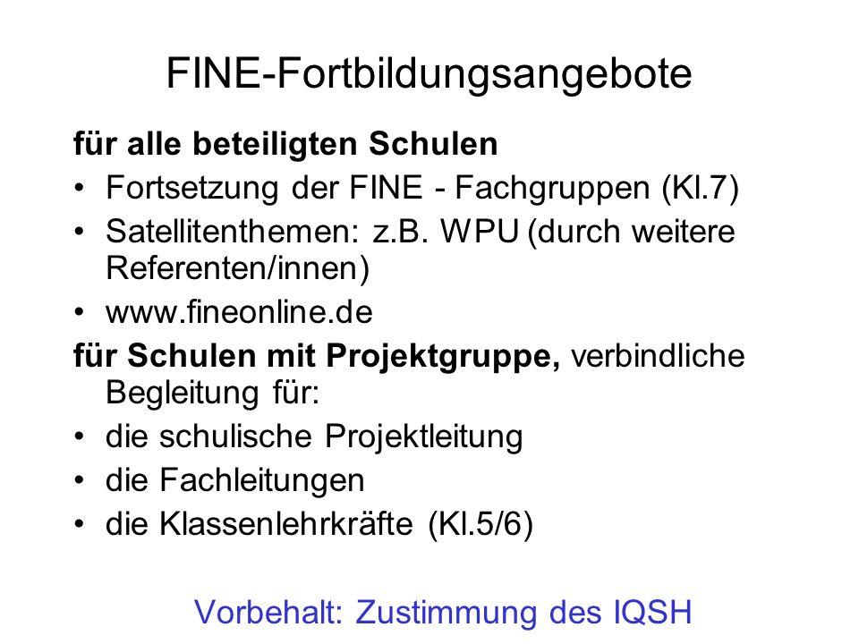 FINE-Fortbildungsangebote für alle beteiligten Schulen Fortsetzung der FINE - Fachgruppen (Kl.7) Satellitenthemen: z.B. WPU (durch weitere Referenten/