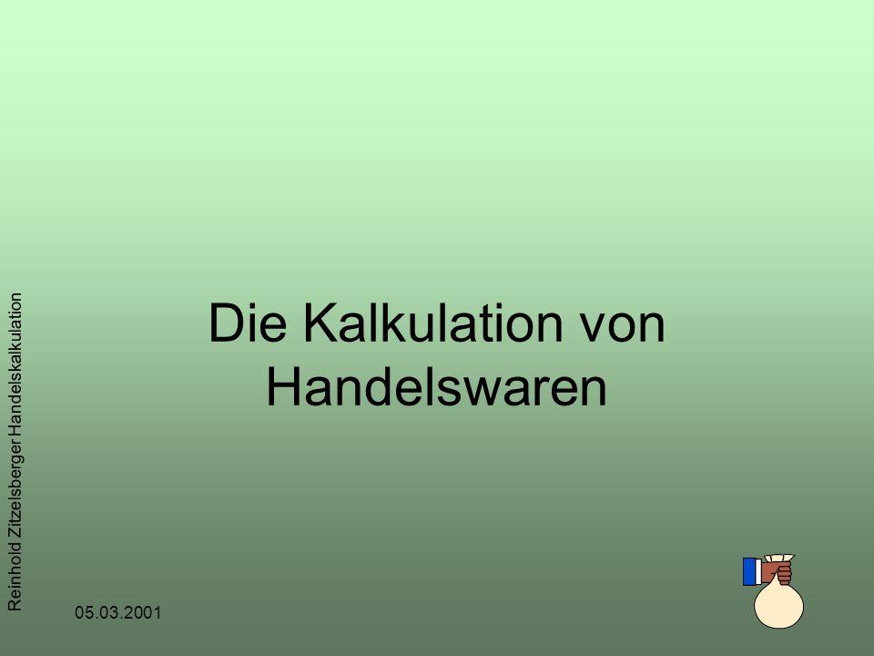 05.03.2001 Reinhold Zitzelsberger Handelskalkulation Die Kalkulation von Handelswaren