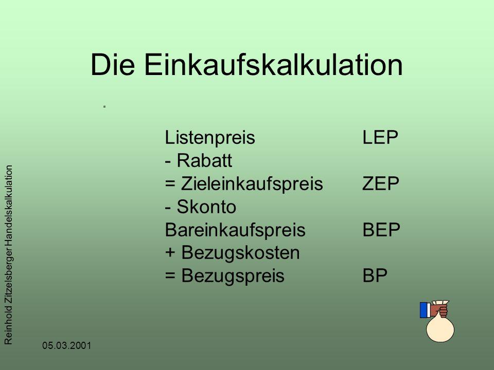 05.03.2001 Reinhold Zitzelsberger Handelskalkulation Prinzip: Der Händler kauft ein, manupuliert und verkauft. Die Differenz zwischen seinem Bezugspre
