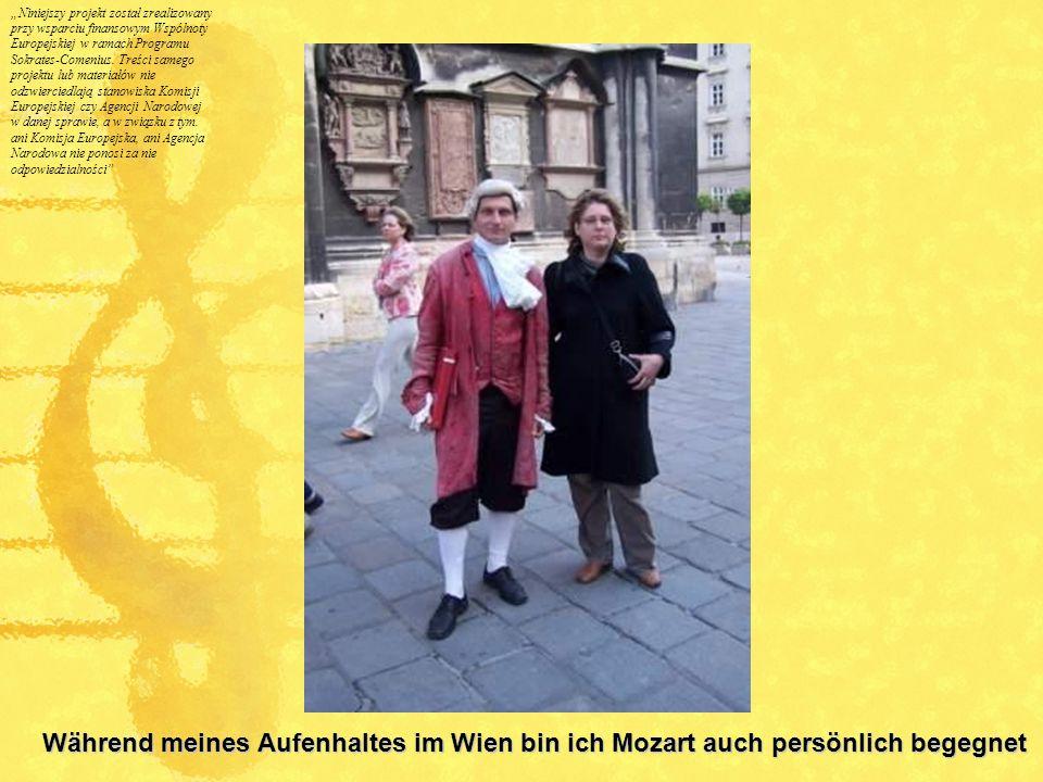 Während meines Aufenhaltes im Wien bin ich Mozart auch persönlich begegnet Niniejszy projekt został zrealizowany przy wsparciu finansowym Wspólnoty Eu