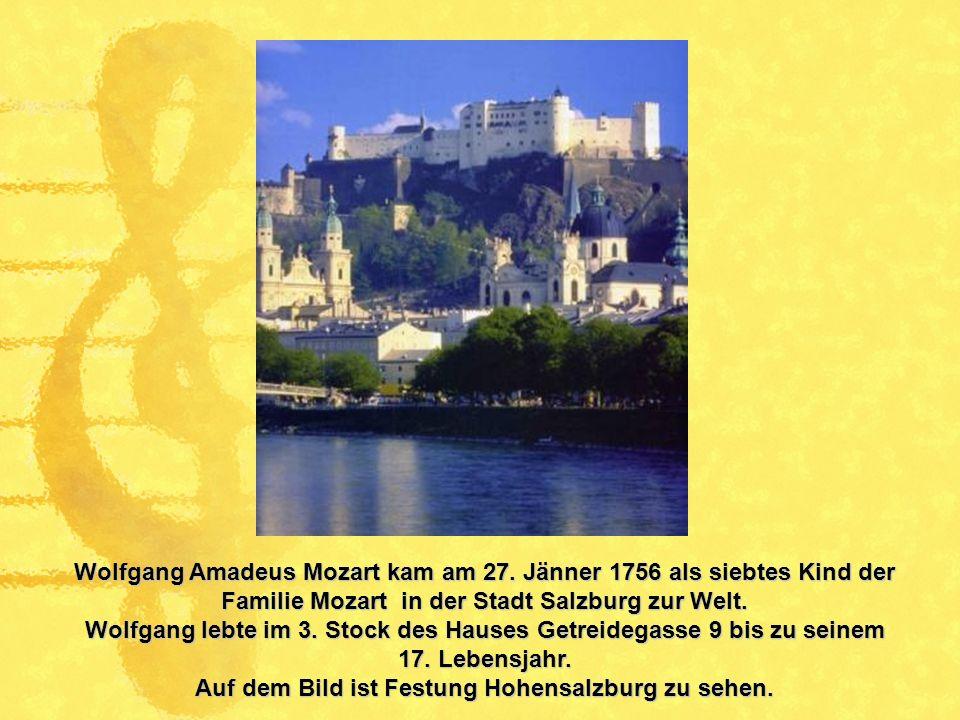 Wolfgang Amadeus Mozart kam am 27. Jänner 1756 als siebtes Kind der Familie Mozart in der Stadt Salzburg zur Welt. Wolfgang lebte im 3. Stock des Haus