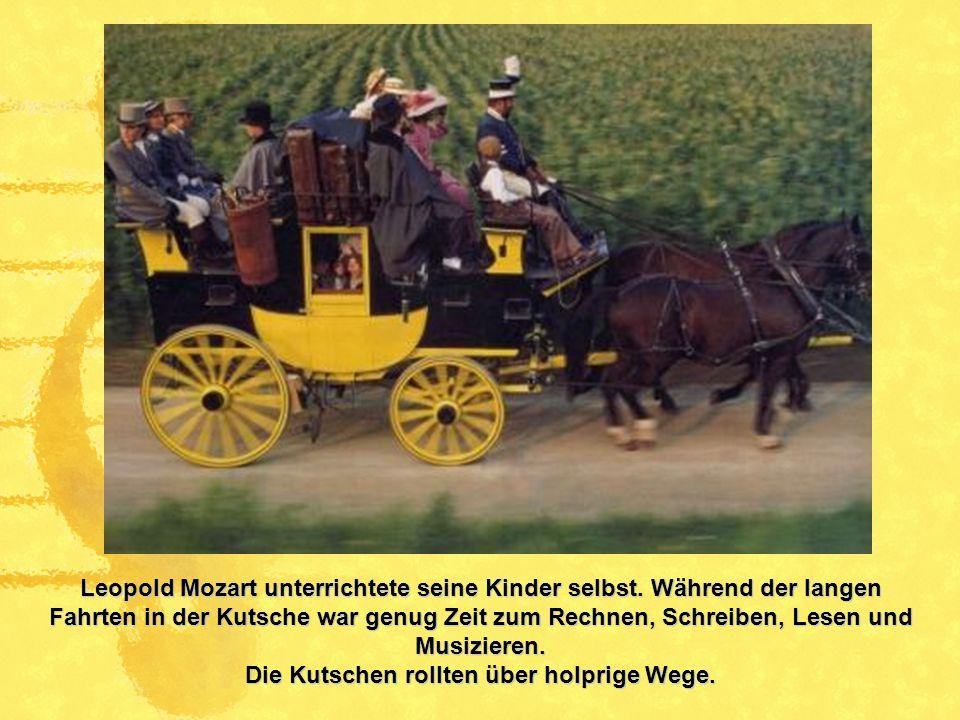Leopold Mozart unterrichtete seine Kinder selbst. Während der langen Fahrten in der Kutsche war genug Zeit zum Rechnen, Schreiben, Lesen und Musiziere