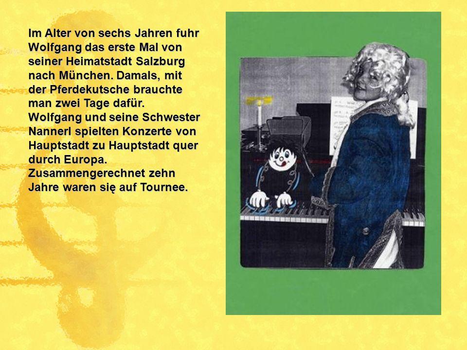 Im Alter von sechs Jahren fuhr Wolfgang das erste Mal von seiner Heimatstadt Salzburg nach München. Damals, mit der Pferdekutsche brauchte man zwei Ta