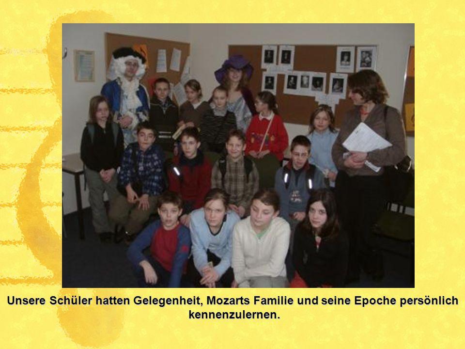 Unsere Schüler hatten Gelegenheit, Mozarts Familie und seine Epoche persönlich kennenzulernen. kennenzulernen.