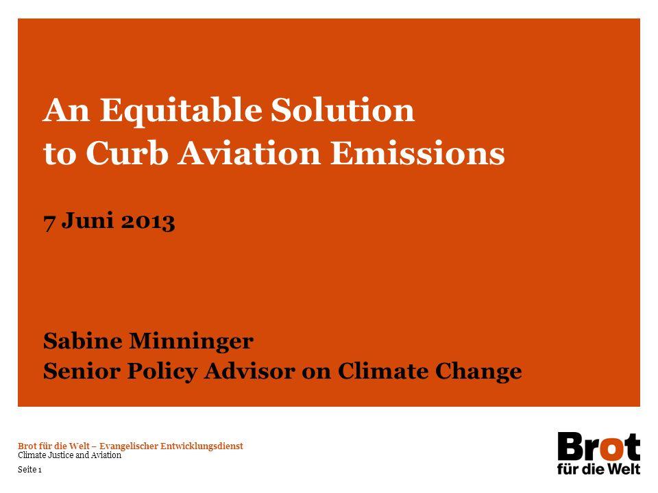 Brot für die Welt – Evangelischer Entwicklungsdienst Climate Justice and Aviation Seite 1 An Equitable Solution to Curb Aviation Emissions 7 Juni 2013
