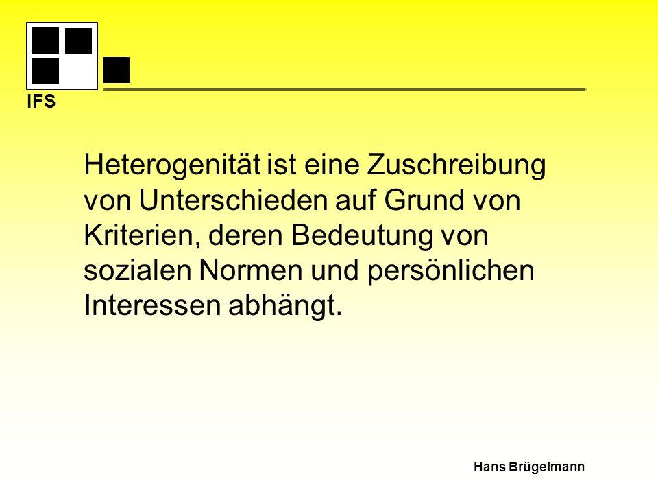 IFS Heterogenität ist eine Zuschreibung von Unterschieden auf Grund von Kriterien, deren Bedeutung von sozialen Normen und persönlichen Interessen abh