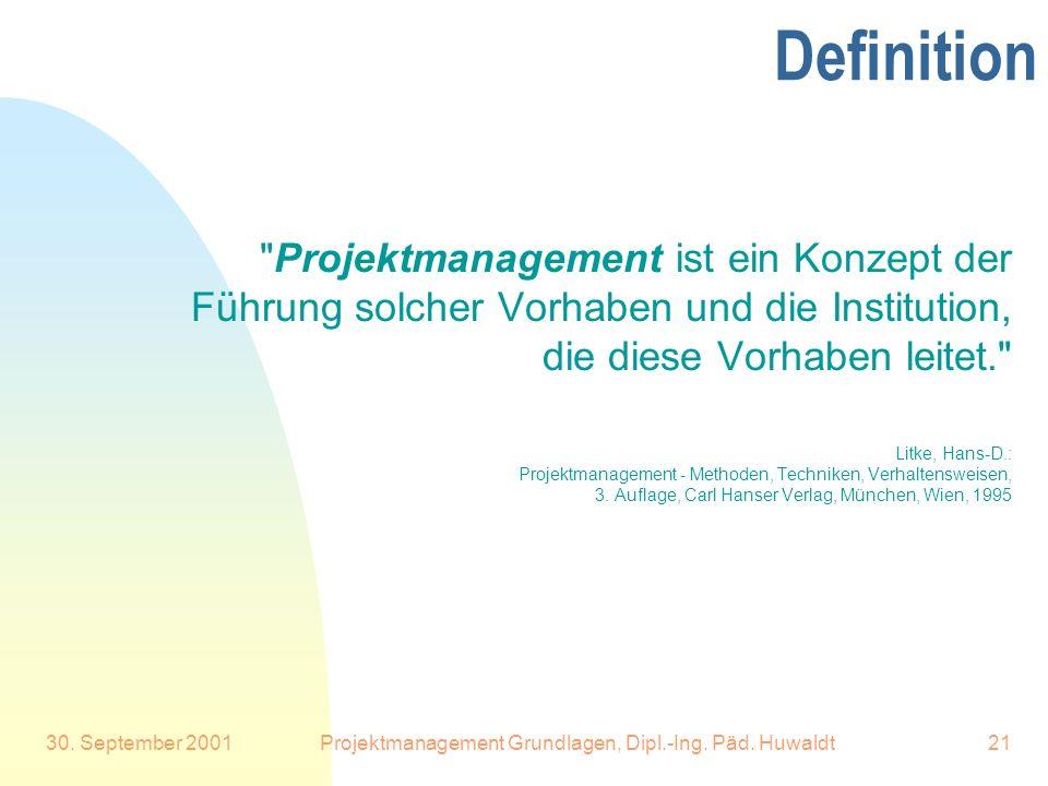30. September 2001Projektmanagement Grundlagen, Dipl.-Ing. Päd. Huwaldt21 Definition