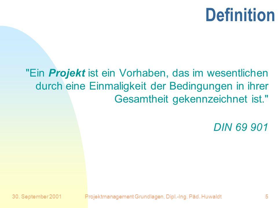 30. September 2001Projektmanagement Grundlagen, Dipl.-Ing. Päd. Huwaldt5 Definition