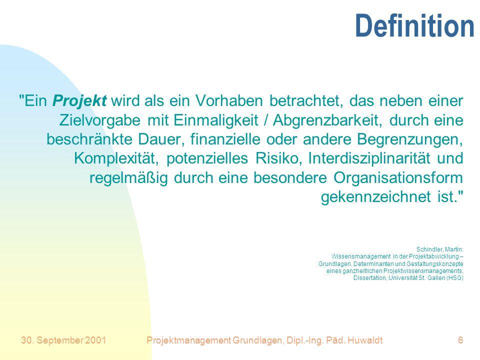 30. September 2001Projektmanagement Grundlagen, Dipl.-Ing. Päd. Huwaldt6 Definition