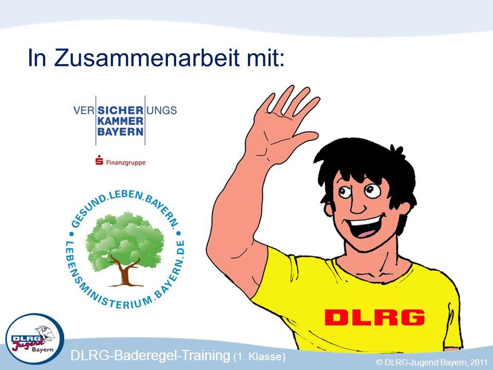 DLRG-Baderegel-Training (1. Klasse) © DLRG-Jugend Bayern, 2011 In Zusammenarbeit mit: © DLRG-Jugend Bayern, 2008 DLRG-Baderegel-Training (1. Klasse) ©