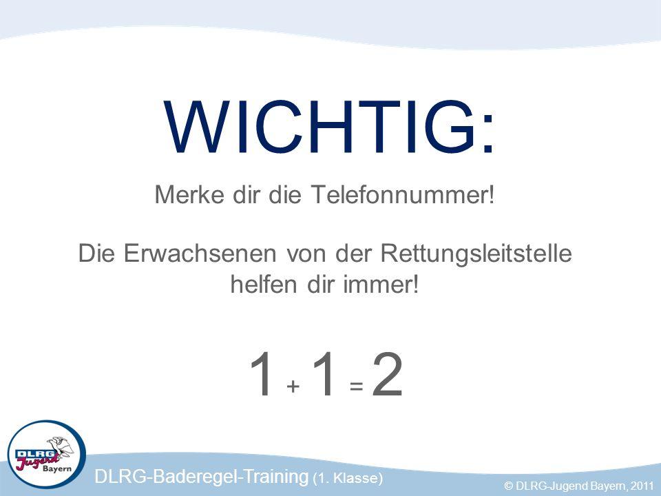 DLRG-Baderegel-Training (1. Klasse) © DLRG-Jugend Bayern, 2011 WICHTIG: Merke dir die Telefonnummer! Die Erwachsenen von der Rettungsleitstelle helfen