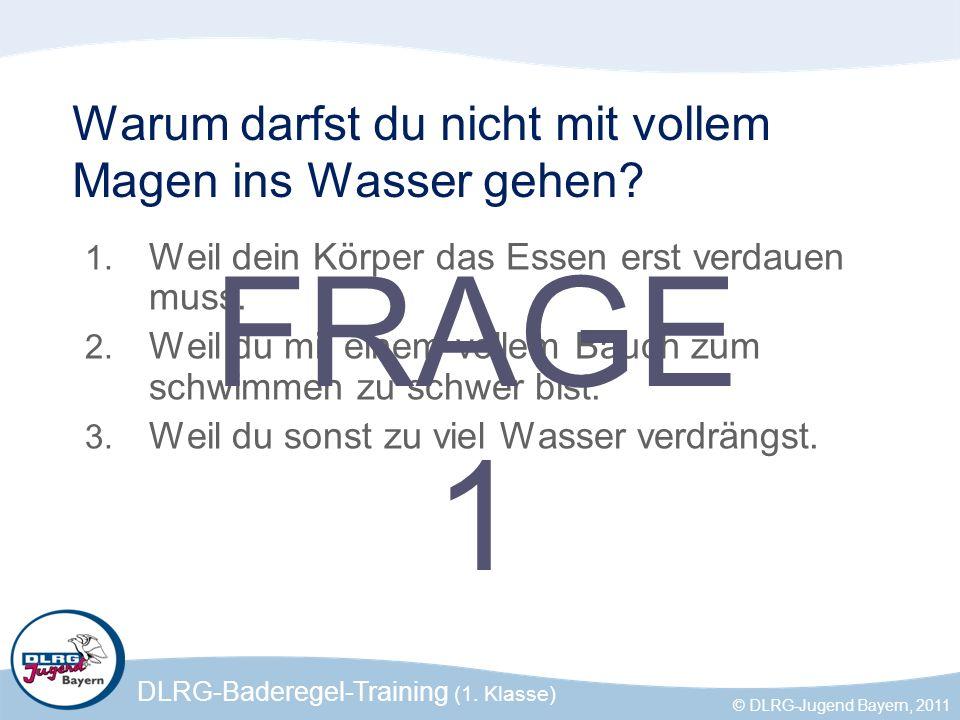 DLRG-Baderegel-Training (1. Klasse) © DLRG-Jugend Bayern, 2011 Warum darfst du nicht mit vollem Magen ins Wasser gehen? 1. Weil dein Körper das Essen