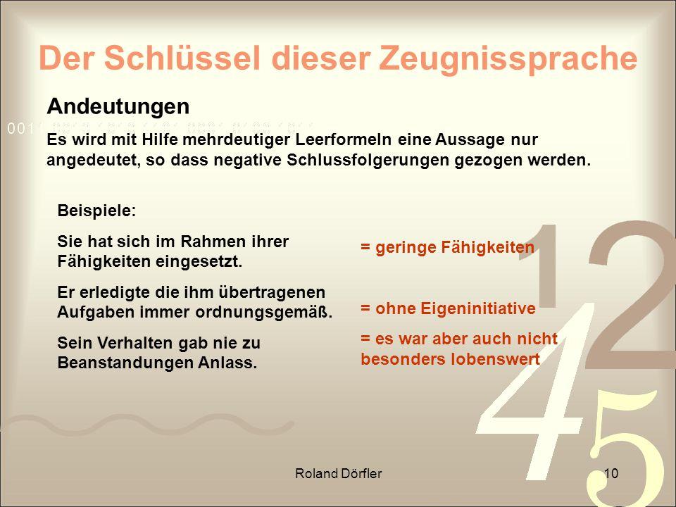Roland Dörfler10 Der Schlüssel dieser Zeugnissprache Andeutungen Es wird mit Hilfe mehrdeutiger Leerformeln eine Aussage nur angedeutet, so dass negat