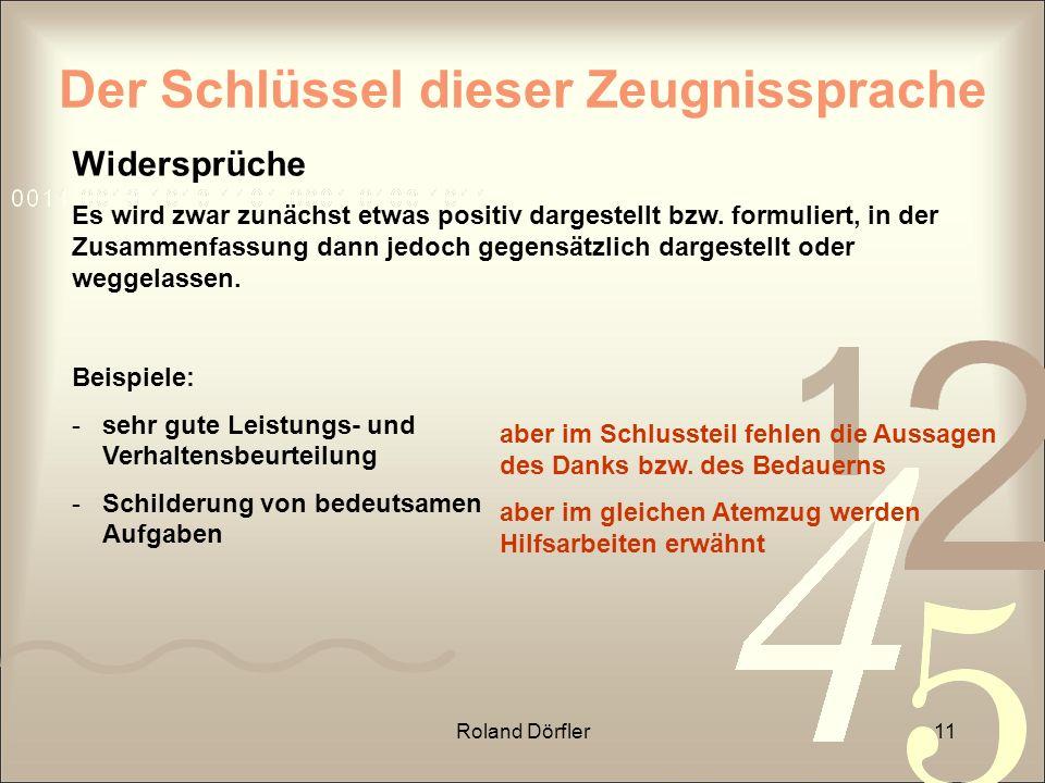 Roland Dörfler11 Der Schlüssel dieser Zeugnissprache Widersprüche Es wird zwar zunächst etwas positiv dargestellt bzw. formuliert, in der Zusammenfass