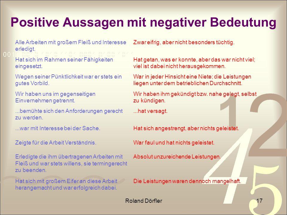 Roland Dörfler17 Positive Aussagen mit negativer Bedeutung Alle Arbeiten mit großem Fleiß und Interesse erledigt. Zwar eifrig, aber nicht besonders tü