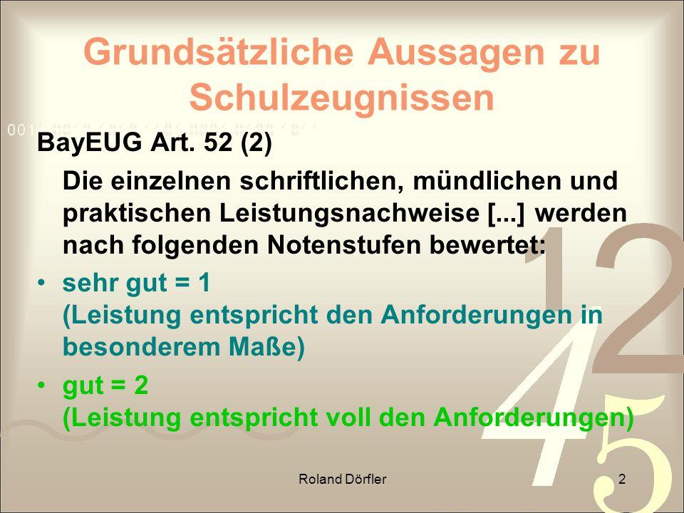 Roland Dörfler2 Grundsätzliche Aussagen zu Schulzeugnissen BayEUG Art. 52 (2) Die einzelnen schriftlichen, mündlichen und praktischen Leistungsnachwei
