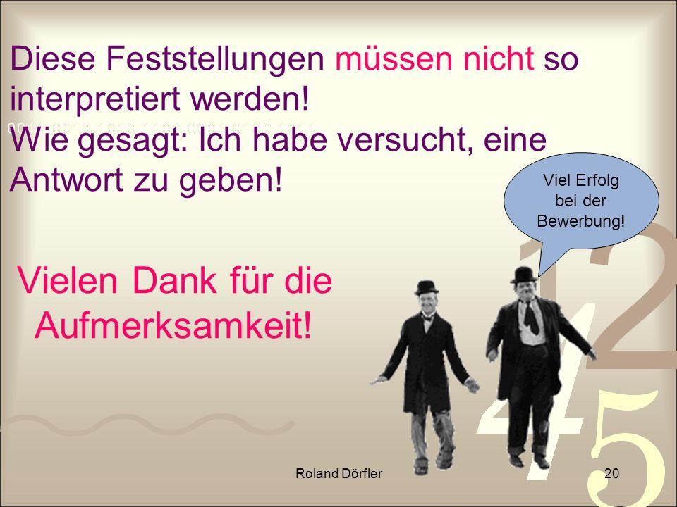 Roland Dörfler20 Diese Feststellungen müssen nicht so interpretiert werden! Wie gesagt: Ich habe versucht, eine Antwort zu geben! Vielen Dank für die