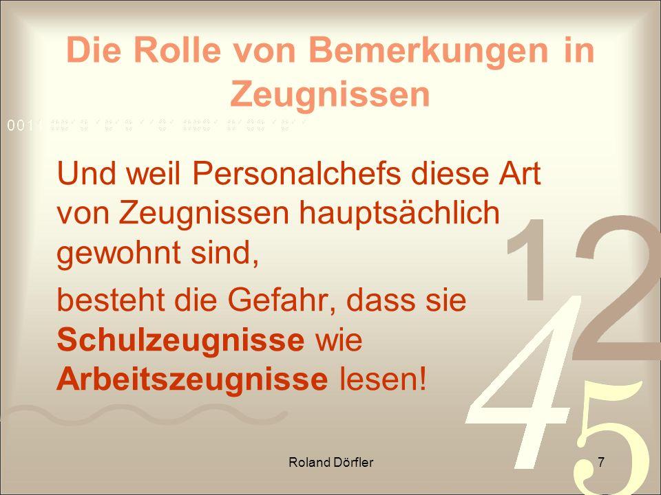Roland Dörfler7 Die Rolle von Bemerkungen in Zeugnissen Und weil Personalchefs diese Art von Zeugnissen hauptsächlich gewohnt sind, besteht die Gefahr