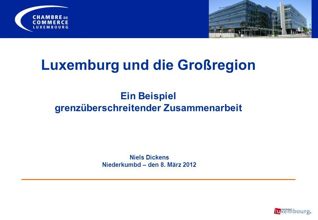 Luxemburg und die Großregion Ein Beispiel grenzüberschreitender Zusammenarbeit Niels Dickens Niederkumbd – den 8. März 2012