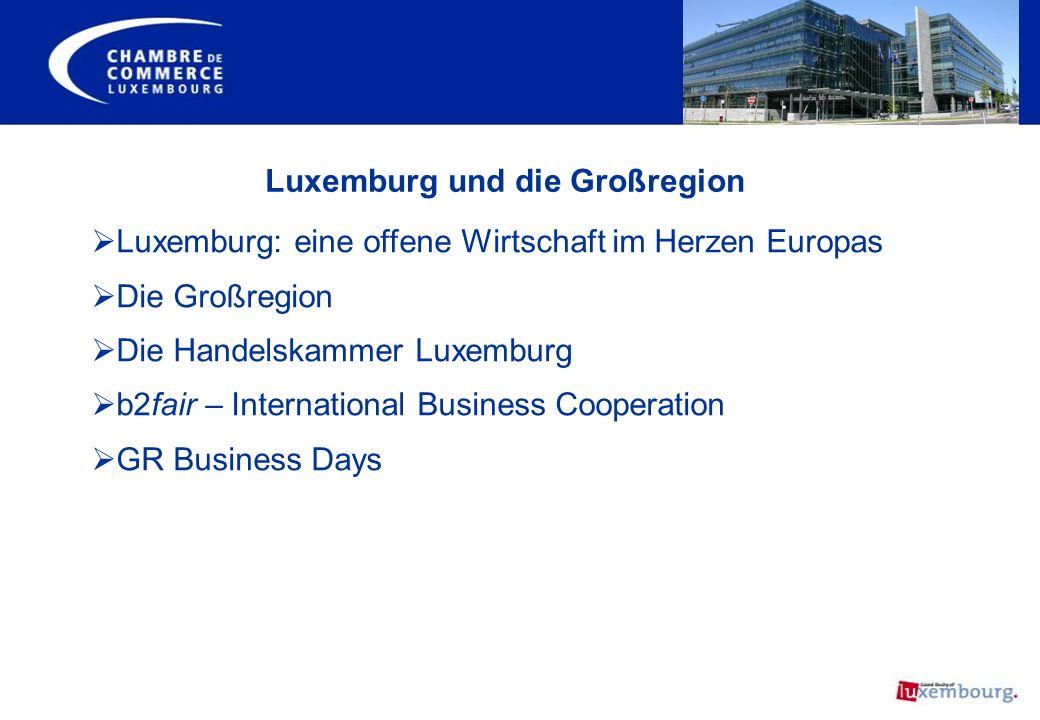 Luxemburg und die Großregion Luxemburg: eine offene Wirtschaft im Herzen Europas Die Großregion Die Handelskammer Luxemburg b2fair – International Bus