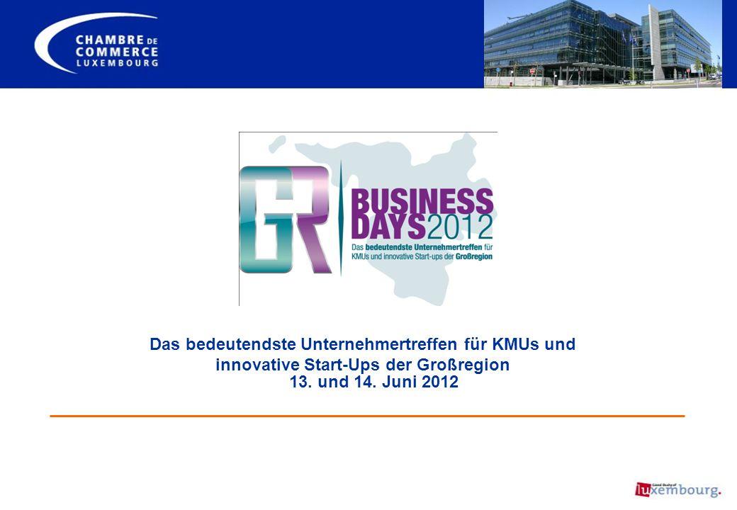 Das bedeutendste Unternehmertreffen für KMUs und innovative Start-Ups der Großregion 13. und 14. Juni 2012