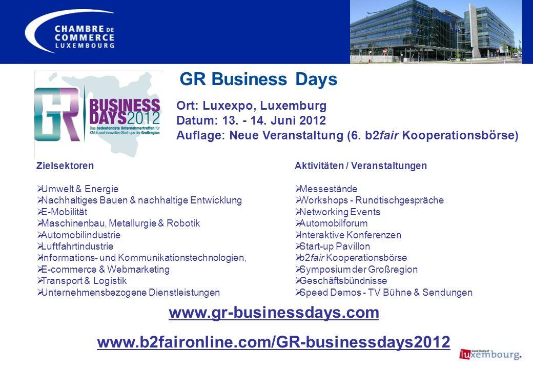 GR Business Days Ort: Luxexpo, Luxemburg Datum: 13. - 14. Juni 2012 Auflage: Neue Veranstaltung (6. b2fair Kooperationsbörse) www.gr-businessdays.com